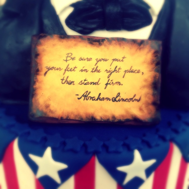 lincoln quote be sure you put your feet in the right place then stand firm painted on fondant